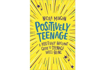 Positively Teenage - A positively brilliant guide to teenage well-being