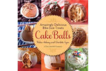 Cake Balls - Amazingly Delicious Bite-Size Treats