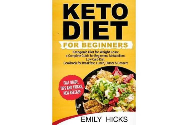Keto Diet for Beginners - Ketogenic Diet for Weight Loss: A Complete Guide for Beginners, Metabolism, Low Carb Diet. Cookbook for Breakfast, Lunch, Dinner & Dessert