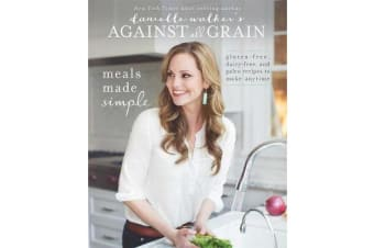 Danielle Walker's Against All Grain: Meals Made Simple - Gluten-Free, Dairy-Free, and Paleo Recipes to Make Anytime