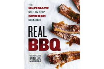 Real BBQ - The Ultimate Step-by-Step Smoker Cookbook