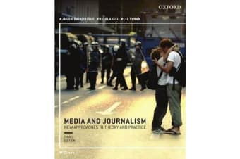 Media and Journalism 3e - New Approaches to Theory and Practice