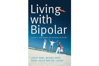 Living with Bipolar - A Guide to Understanding and Managing the Disorder