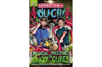 Operation Ouch: Medical Milestones and Crazy Cures - Book 2
