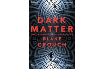 Dark Matter - The Most Mind-Blowing And Twisted Thriller Of The Year