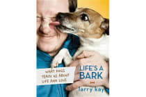 Life's a Bark - What Dogs Teach Us about Life and Love