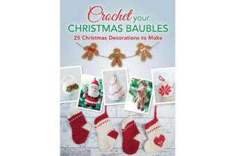 Crochet your Christmas Baubles - over 25 christmas decorations to make