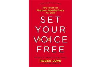 Set Your Voice Free (Expanded Edition) - How to Get the Singing or Speaking Voice You Want