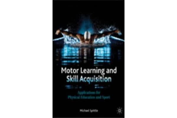 Motor Learning and Skill Acquisition - Applications for Physical Education and Sport