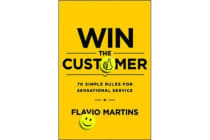 Win the Customer - 70 Simple Rules for Sensational Service