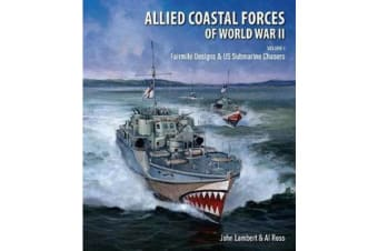 Allied Coastal Forces of World War II - Volume I: Fairmile Designs & US Submarine Chasers