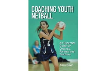 Coaching Youth Netball - An Essential Guide for Coaches, Parents and Teachers
