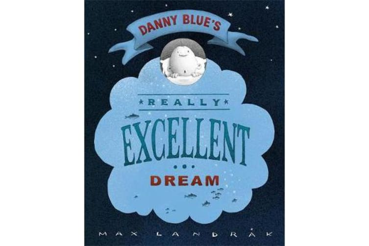 Danny Blue's Really Excellent Dream - A CBCA Notable Book