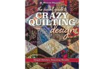 The Visual Guide to Crazy Quilting Design - Simple Stitches, Stunning Results