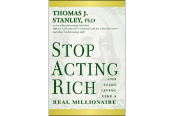 Stop Acting Rich - ...And Start Living Like A Real Millionaire