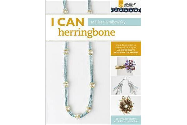 I Can Herringbone - From Basic Stitch to Advanced Techniques, a Comprehensive Workbook for Beaders