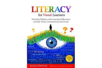 Literacy for Visual Learners - Teaching Children with Learning Differences to Read, Write, Communicate and Create