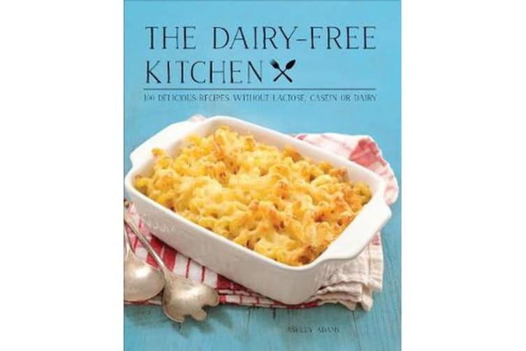 The Dairy-Free Kitchen - 100 Delicious Recipes Without Lactose, Casein, or Dairy