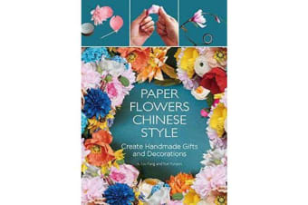 Paper Flowers Chinese Style - Create Handmade Gifts and Decorations