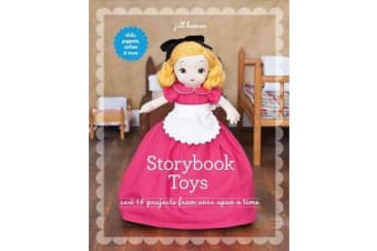 Storybook Toys - Sew 16 Projects from Once Upon a Time * Dolls, Puppets, Softies & More