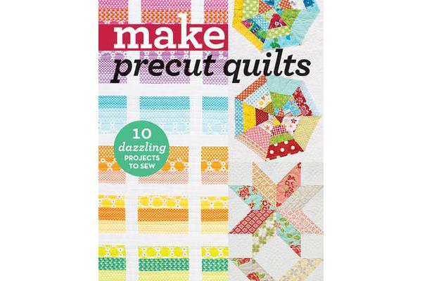 Make Precut Quilts - 10 Dazzling Projects to Sew