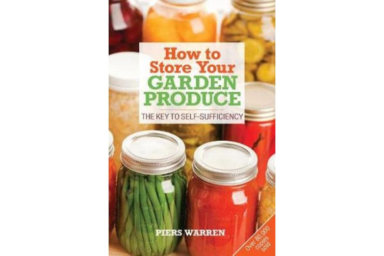 How to Store Your Garden Produce - The Key to Self-Sufficiency