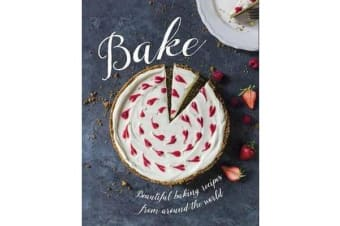 Bake - Beautiful Baking Recipes from Around the World