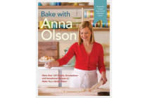 Bake With Anna Olson - More Than 125 Simple, Scrumptious and Sensational Recipes to Make You a Better Baker