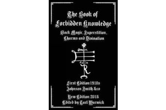 The Book of Forbidden Knowledge - Black Magic, Superstition, Charms, and Divination