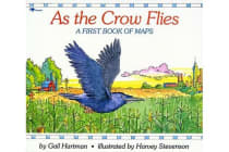 As the Crow Flies - A First Book of Maps