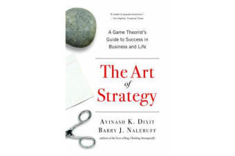 The Art of Strategy - A Game Theorist's Guide to Success in Business and Life