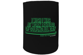 123t Stubby Holder - OOB i wish i was at work golf - Funny Novelty