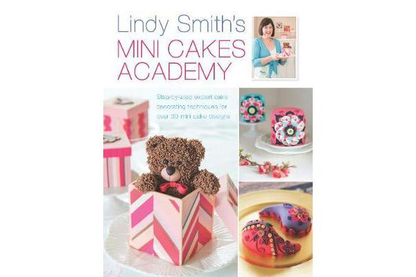 Image of Lindy Smith's Mini Cakes Academy - Step-By-Step Expert Cake Decorating Techniques for Over 30 Mini Cake Designs