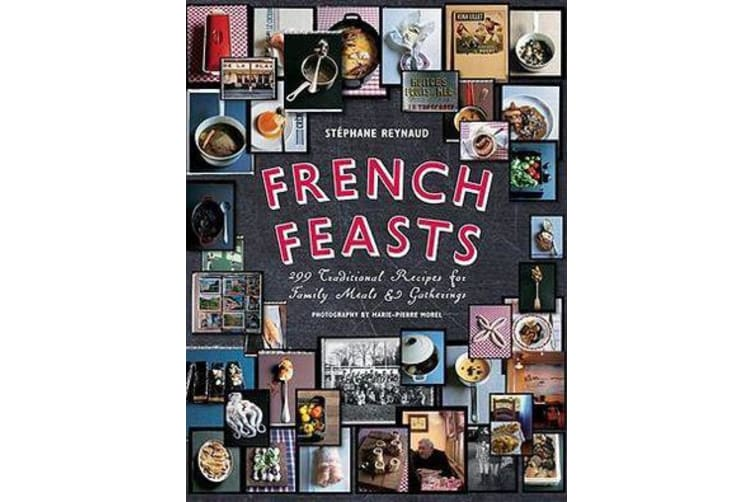 French Feasts - 299 Traditional Recipes for Family Meals & Gatherings