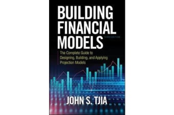 Building Financial Models, Third Edition - The Complete Guide to Designing, Building, and Applying Projection Models
