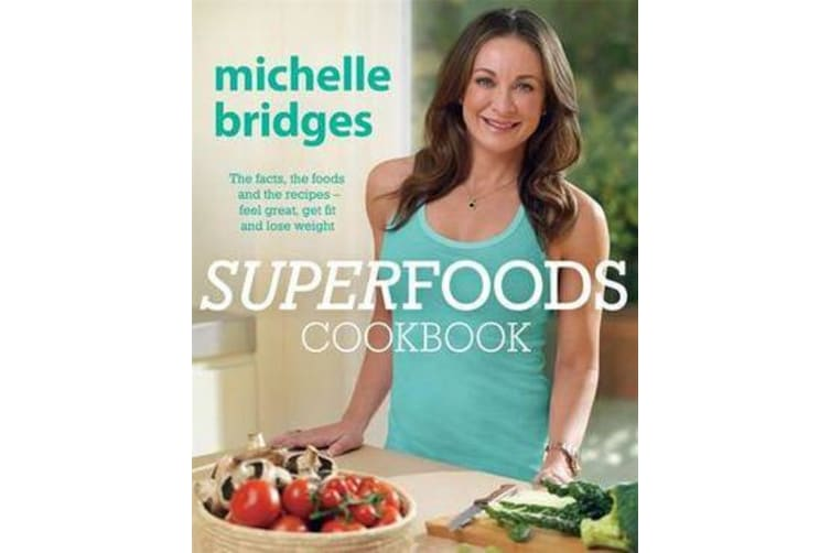 Superfoods Cookbook - The Facts, The Foods And The Recipes -Feel Great, Get Fit And Lose Weight