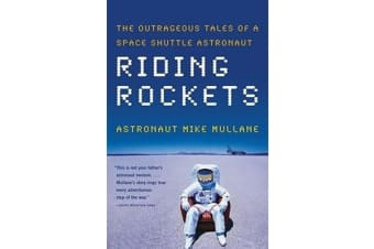 Riding Rockets - The Outrageous Tales of a Space Shuttle Astronaut