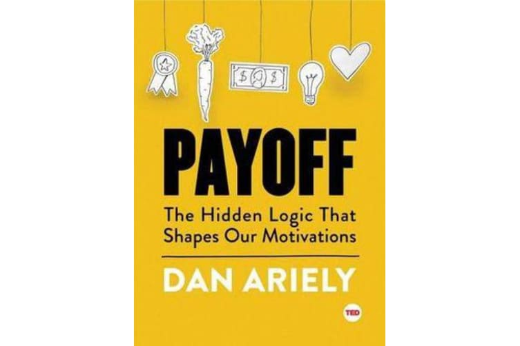 Payoff - The Hidden Logic That Shapes Our Motivations