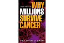 Why Millions Survive Cancer - The successes of science