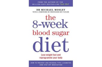 The 8-Week Blood Sugar Diet - Lose Weight Fast and Reprogramme Your Body for Life