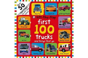 First 100 Trucks and Things That Go Lift-The-Flap - Over 50 Fun Flaps to Lift and Learn