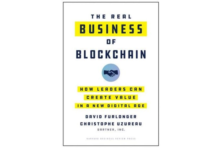 The Real Business of Blockchain - How Leaders Can Create Value in a New Digital Age