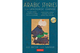 Arabic Stories for Language Learners - Traditional Middle Eastern Tales In Arabic and English (Audio CD Included)