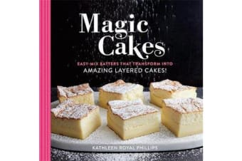 Magic Cakes - Easy-Mix Batters That Transform into Amazing Layered Cakes!