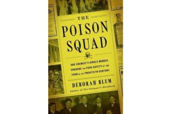 The Poison Squad - One Chemist's Single-Minded Crusade for Food Safety at the Turn of the Twentieth Century