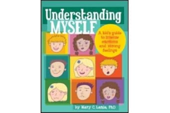 Understanding Myself - A Kid's Guide to Intense Emotions and Strong Feelings
