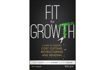 Fit for Growth - A Guide to Strategic Cost Cutting, Restructuring, and Renewal