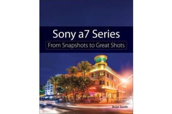 Sony a7 Series - From Snapshots to Great Shots