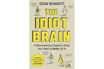 The Idiot Brain - A Neuroscientist Explains What Your Head is Really Up To