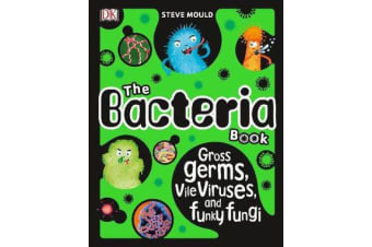 The Bacteria Book - Gross Germs, Vile Viruses, and Funky Fungi